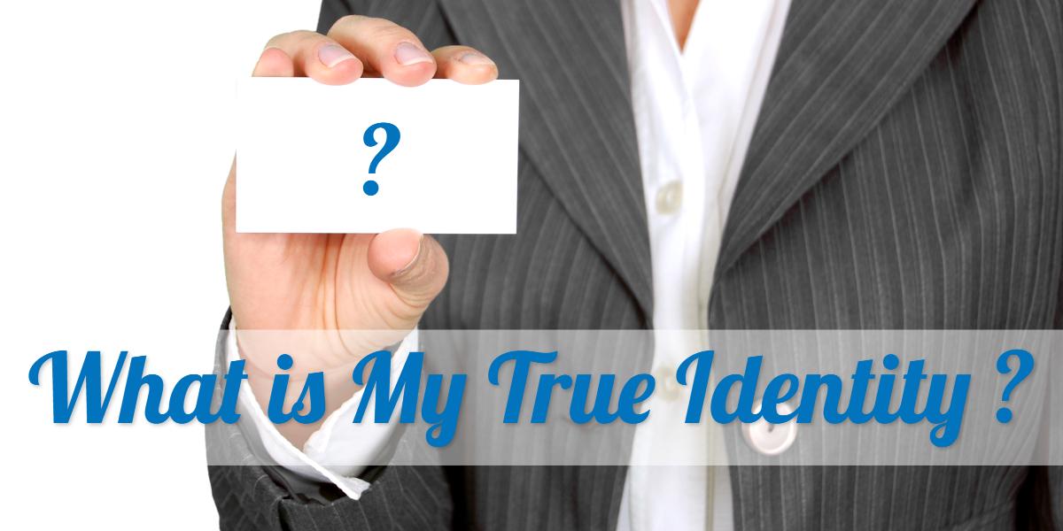 What is my true identity?